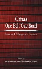 China's One Belt One Road - Initiative, Challenges and Prospects ebook by B K Sharma, Dr. Nivedita Das Kundu