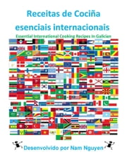 Receitas de Cociña esenciais internacionais - Essential International Cooking Recipes In Galician ebook by Nam Nguyen