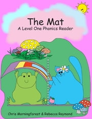 The Mat - A Level One Phonics Reader ebook by Chris Morningforest,Rebecca Raymond