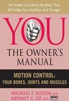 Motion Control - Your Bones, Joints and Muscles ebook by Mehmet C. Oz M.D., Michael F Roizen M.D.