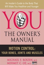 Motion Control - Your Bones, Joints and Muscles ebook by Michael F. Roizen,Mehmet C. Oz, M.D.