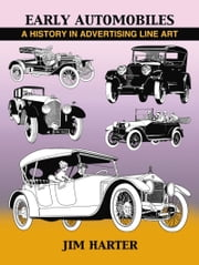 Early Automobiles - A History in Advertising Line Art, 1890-1930 ebook by Jim Harter