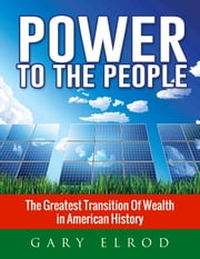 Power to the People - The Greatest Transition of Wealth in American History ebook by Gary Elrod