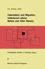 Colonialism and Migration; Indentured Labour Before and After Slavery ebook by P.C. Emmer