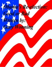 Obama's Re-election:Good or Bad ebook by Gary Wonning