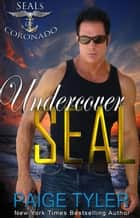 Undercover SEAL - SEALs of Coronado, #4 ebook by Paige Tyler