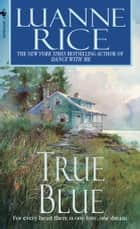 True Blue ebook by Luanne Rice