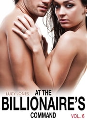 At the Billionaires Command - Vol. 6 ebook by Lucy Jones