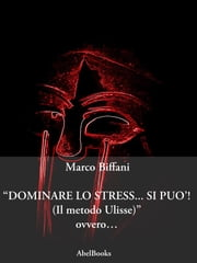 Dominare lo stress... Si può ebook by Marco Biffani