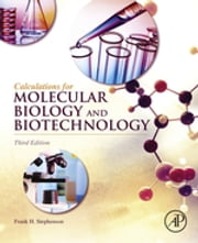 Calculations for Molecular Biology and Biotechnology ebook by Frank H. Stephenson