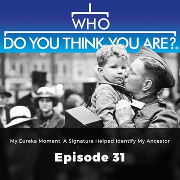 Who Do You Think You Are? My Eureka Moment: A Signature Helped Identify My Ancestor - Episode 31 audiobook by Claire Vaughn
