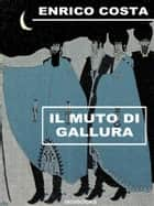 Il muto di Gallura ebook by Enrico Costa