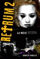 Retrum 2 - La nieve negra ebook by Francesc Miralles