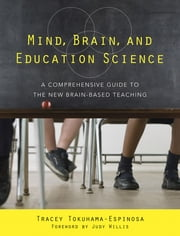 Mind, Brain, and Education Science: A Comprehensive Guide to the New Brain-Based Teaching ebook by Tracey Tokuhama-Espinosa