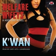 Welfare Wifeys - A Hood Rat Novel audiobook by K'wan, Buck 50 Productions