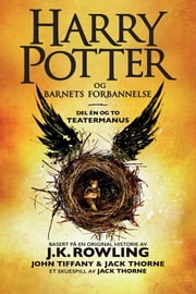 Harry Potter og Barnets forbannelse - Det offisielle manuskriptet til den første London-oppsetningen. Det definitive teatermanuset ebook by J.K. Rowling, John Tiffany, Jack Thorne,...