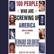100 People Who Are Screwing Up America - And Al Franken is #37 livre audio by Bernard Goldberg