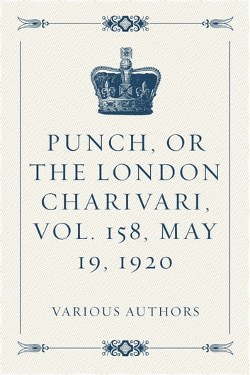 Punch, or the London Charivari, Vol. 158, May 19, 1920 ebook by Various Authors