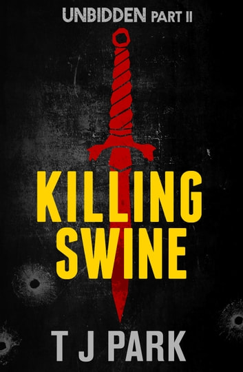 Killing Swine: Unbidden Part Two ebook by TJ Park