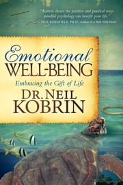 Emotional Well-Being: Embracing the Gift of Life - Embracing the Gift of Life ebook by Dr. Neil S Kobrin