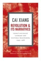 Revolution and Its Narratives ebook by Xiang Cai,Rebecca E. Karl,Xueping Zhong