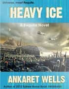 Heavy Ice ebook by Ankaret Wells