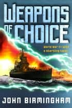 Weapons of Choice ebook by John Birmingham