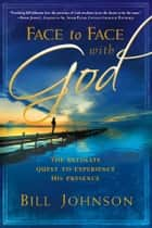 Face To Face With God ebook by Bill Johnson
