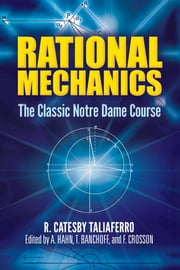Rational Mechanics - The Classic Notre Dame Course ebook by R. Catesby Taliaferro,A. Hahn,T. Banchoff,F. Crosson
