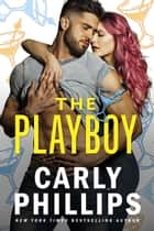The Playboy ebook by Carly Phillips