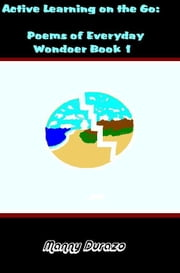 Active Learning on the Go: Poems of Everyday Wonder Book 1 ebook by Manny Durazo