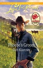 Phoebe's Groom eBook by Deb Kastner