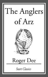 The Anglers of Arz ebook by Roger Dee