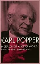 In Search of a Better World - Lectures and Essays from Thirty Years ebook by Karl Popper