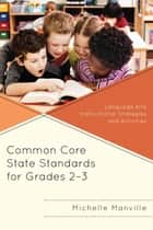 Common Core State Standards for Grades 2-3 - Language Arts Instructional Strategies and Activities ebook by Michelle Manville