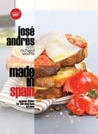 Made in Spain - Spanish Dishes for the American Kitchen ebook by Jose Andres