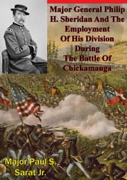 Major General Philip H. Sheridan And The Employment Of His Division During The Battle Of Chickamauga ebook by Major Paul S. Sarat Jr.