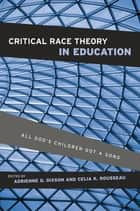 Critical Race Theory in Education - All God's Children Got a Song ebook by Adrienne D. Dixson, Celia K. Rousseau Anderson, Jamel K. Donnor