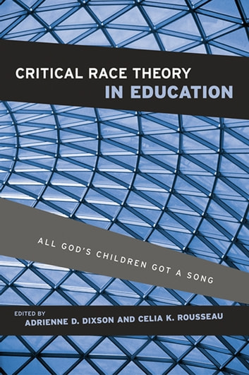 Critical Race Theory in Education - All God's Children Got a Song ebook by