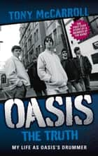Oasis - The Truth: My Life as Oasis's Drummer ebook by Tony McCarroll