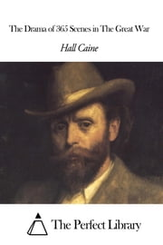 The Drama of 365 Scenes in The Great War ebook by Hall Caine