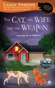 The Cat, the Wife and the Weapon - A Cats in Trouble Mystery ebook by Leann Sweeney