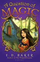 A Question of Magic ebook by E. D. Baker