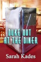 Duke Out at the Diner - A Short Story ebook by Sarah Kades