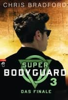 Super Bodyguard - Das Finale ebook by Chris Bradford, Karlheinz Dürr