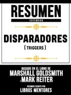 Resumen Completo: Disparadores (Triggers) - Basado En El Libro De Marshall Goldsmith Y Mark Reiter ebook by