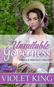 An Unsuitable Governess - A Pride and Prejudice Variation ebook by Violet King