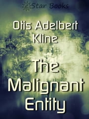 Malignant Entity ebook by Otis Adelbert Kline