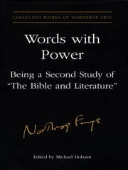 Words With Power - Being a Second Study of 'The Bible and Literature' ebook by Northrop Frye,Michael Dolzani