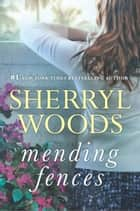 Mending Fences ebook by Sherryl Woods